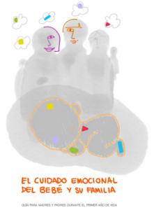 El cuidado emocional del bebé y su familia. Guía para madres y padres durante el primer año de vida.